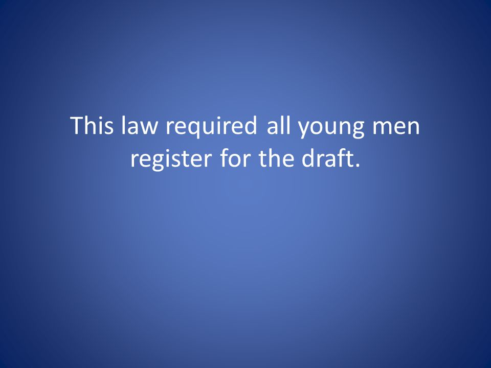 This law required all young men register for the draft.