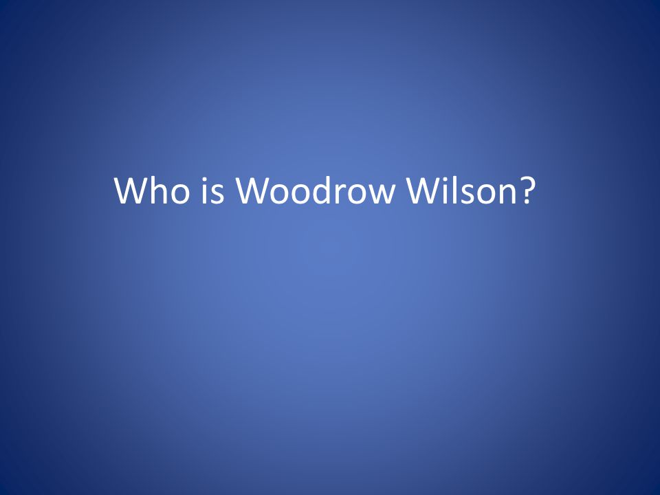 Who is Woodrow Wilson
