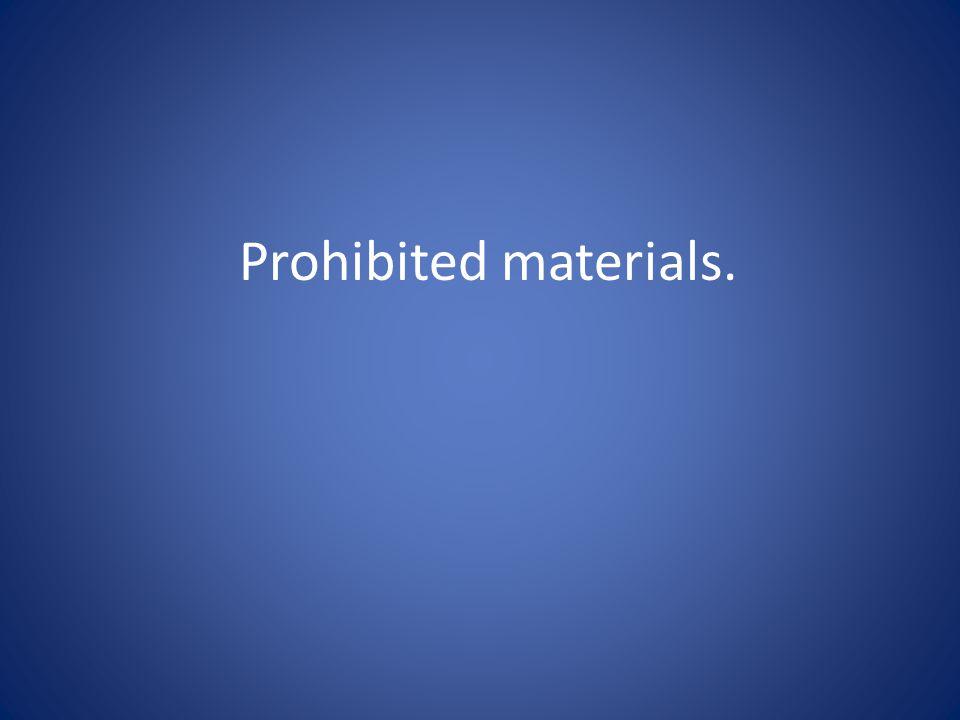 Prohibited materials.