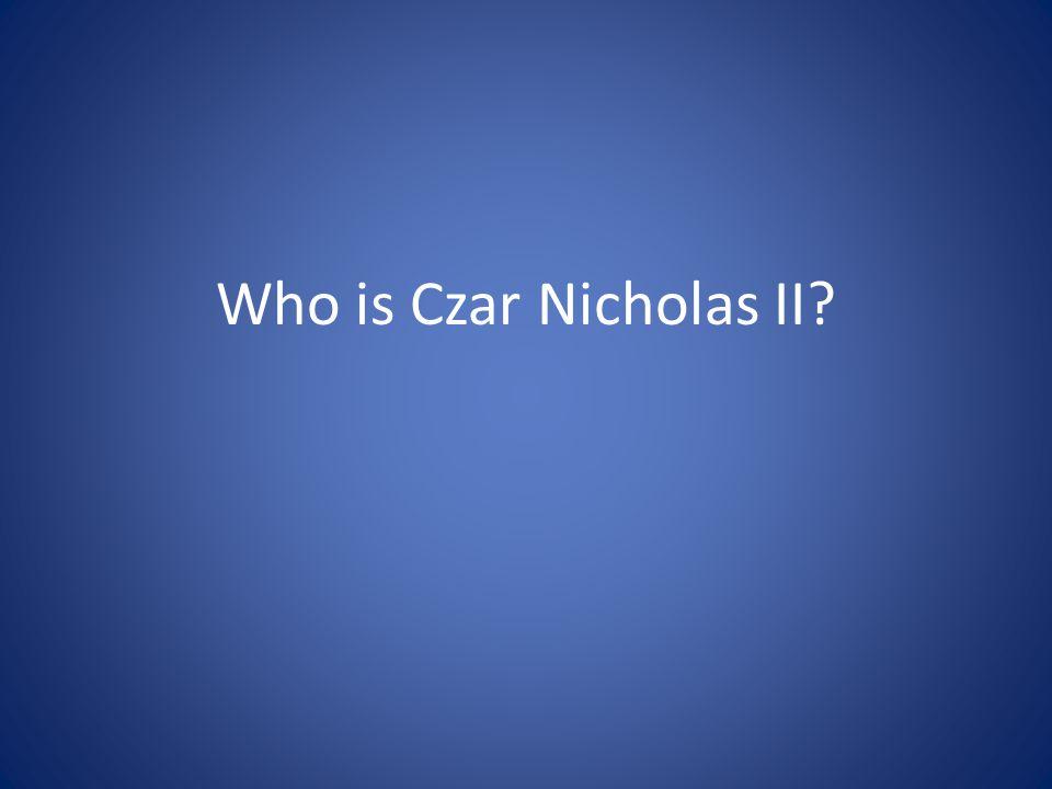 Who is Czar Nicholas II
