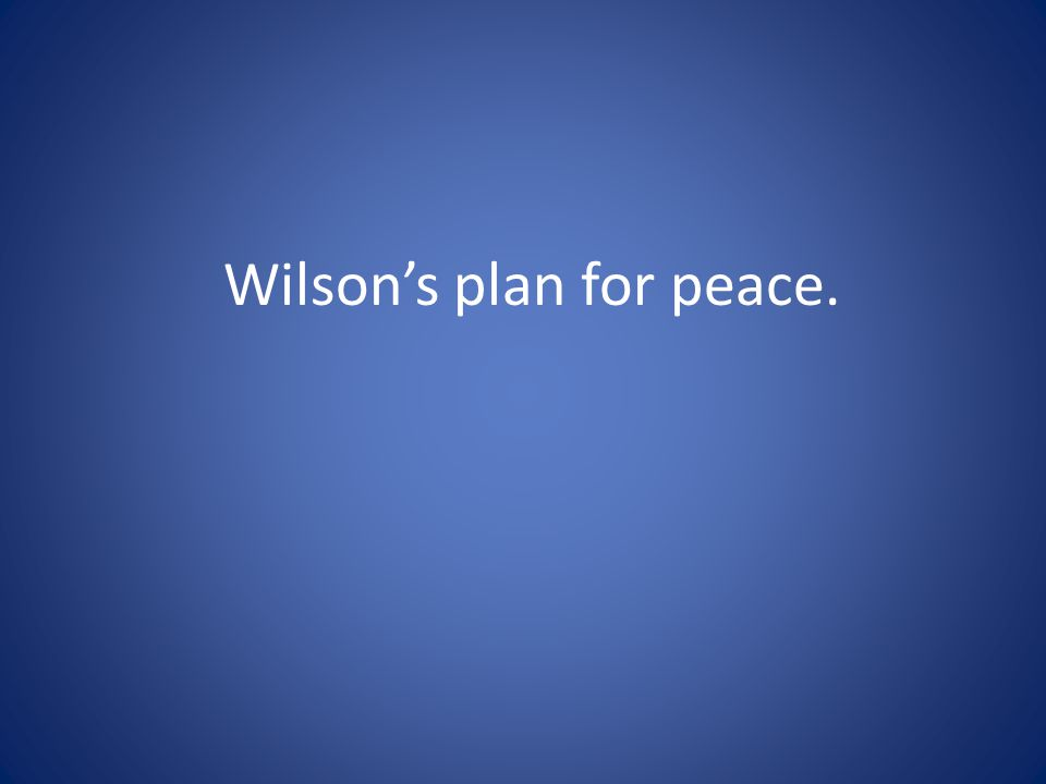 Wilson's plan for peace.