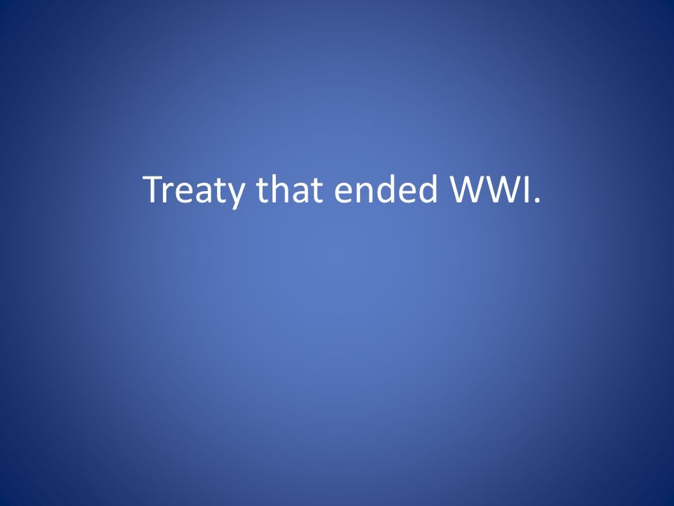 Treaty that ended WWI.