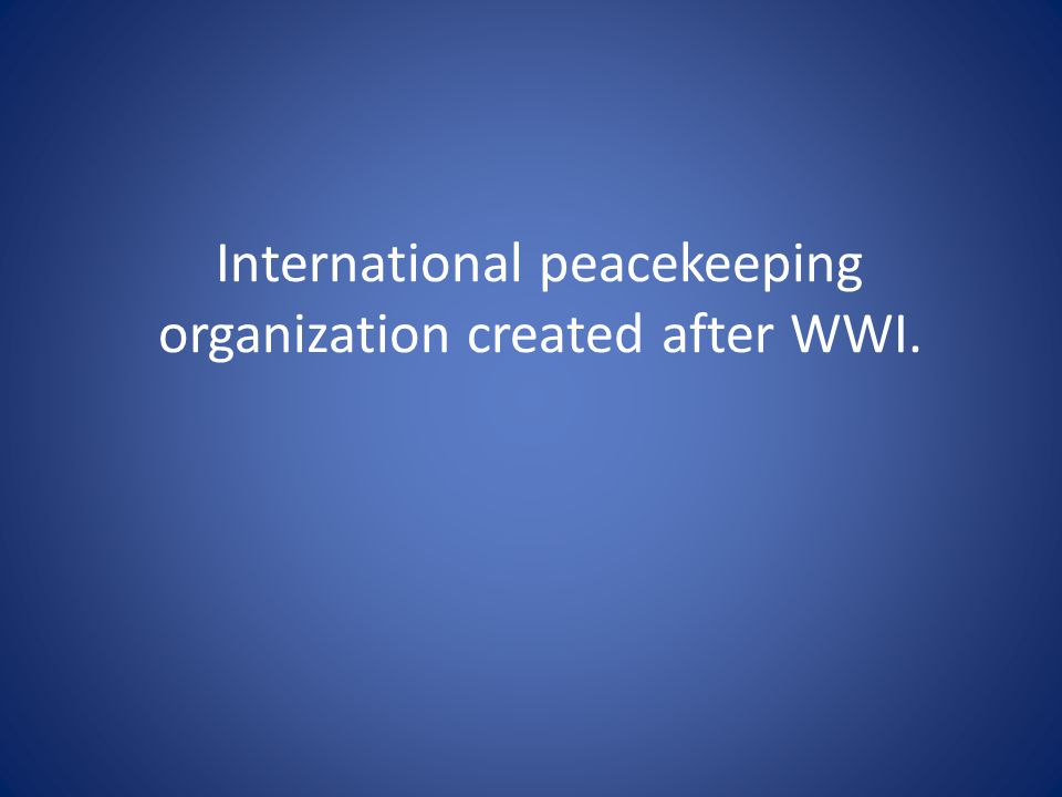 International peacekeeping organization created after WWI.