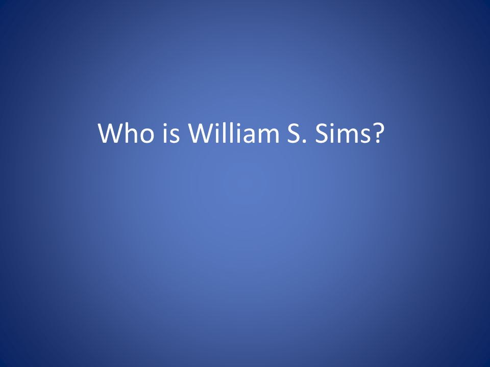 Who is William S. Sims