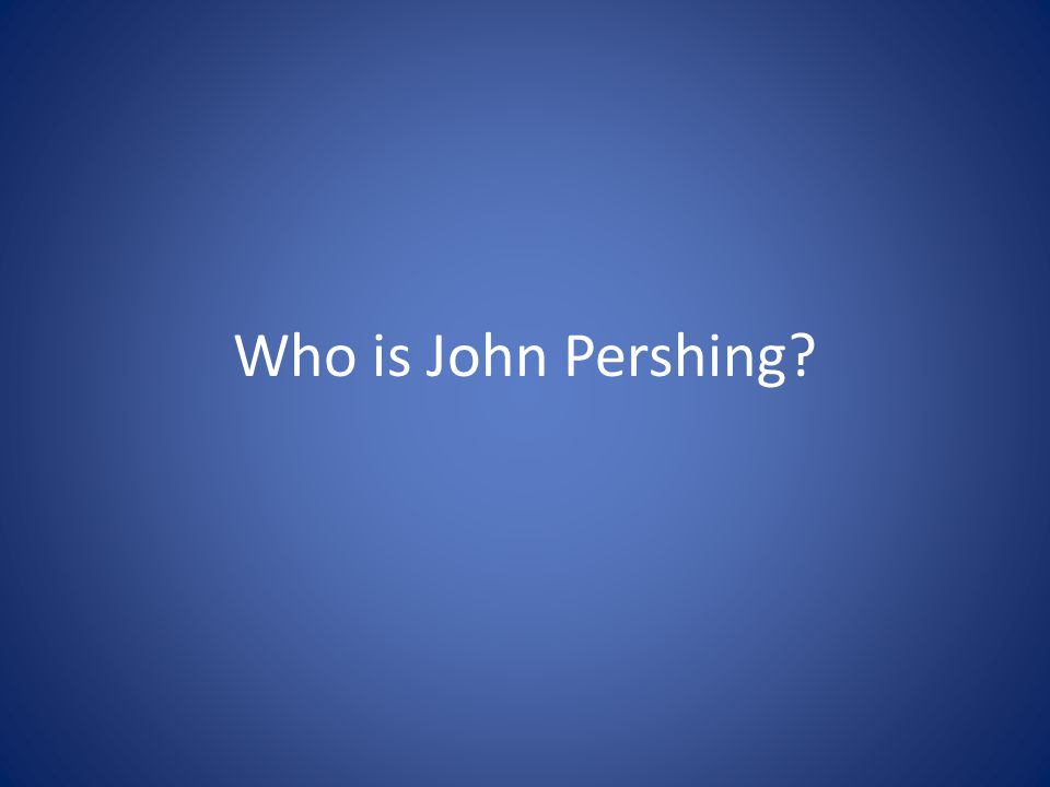 Who is John Pershing