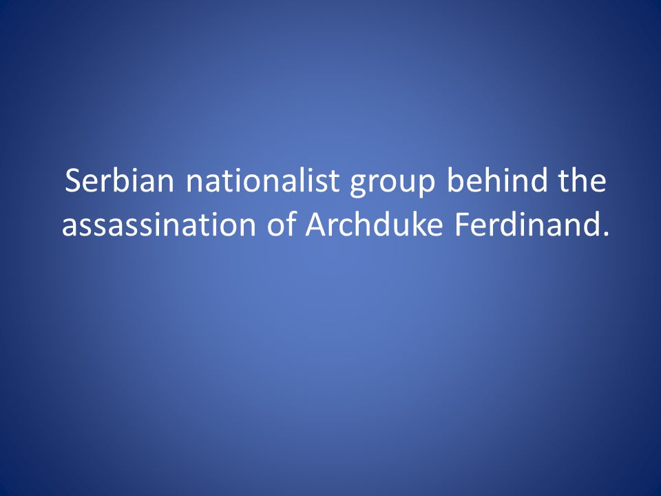 Serbian nationalist group behind the assassination of Archduke Ferdinand.