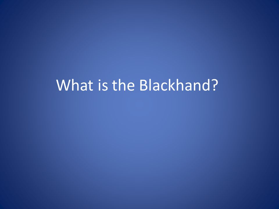 What is the Blackhand