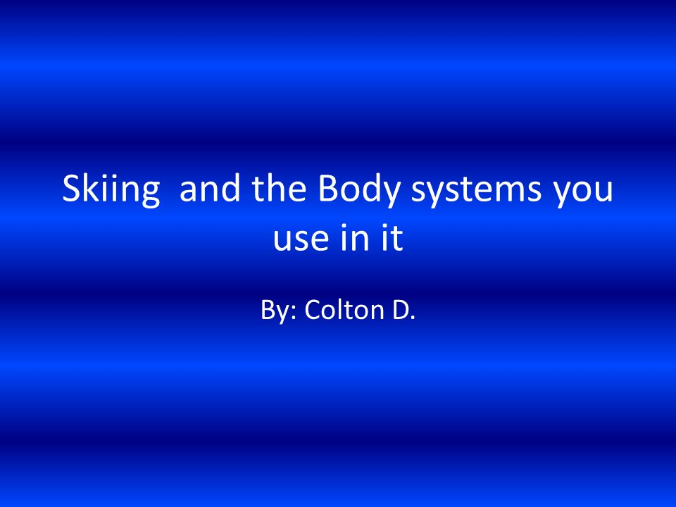 Skiing and the Body systems you use in it