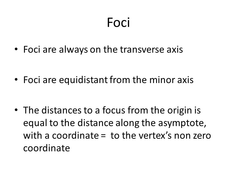 Foci Foci are always on the transverse axis