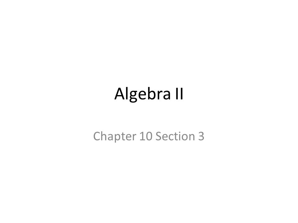 Algebra II Chapter 10 Section 3