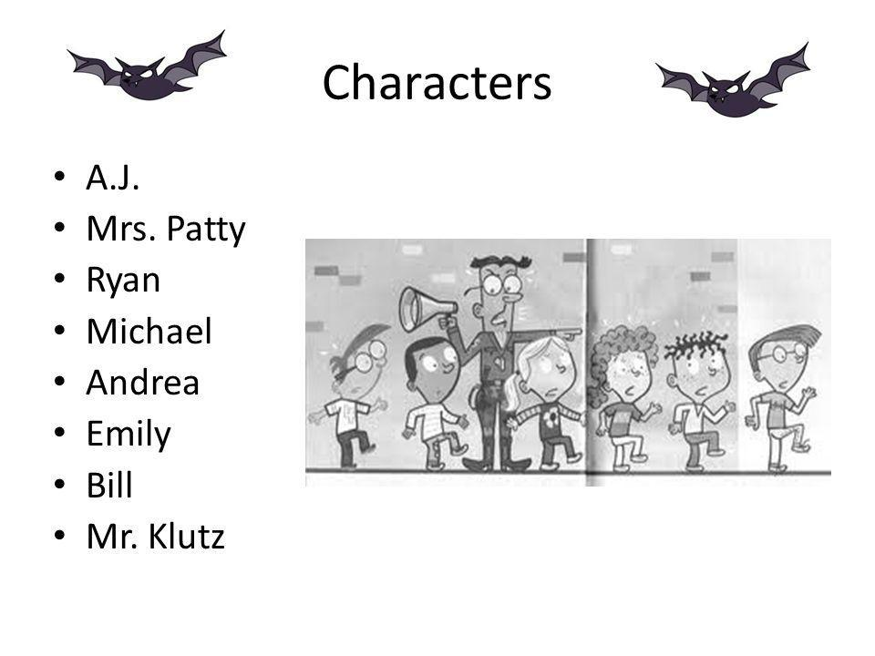 Characters A.J. Mrs. Patty Ryan Michael Andrea Emily Bill Mr. Klutz