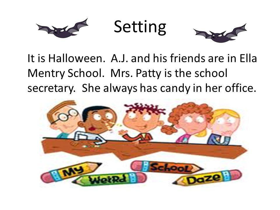 Setting It is Halloween. A.J. and his friends are in Ella Mentry School.
