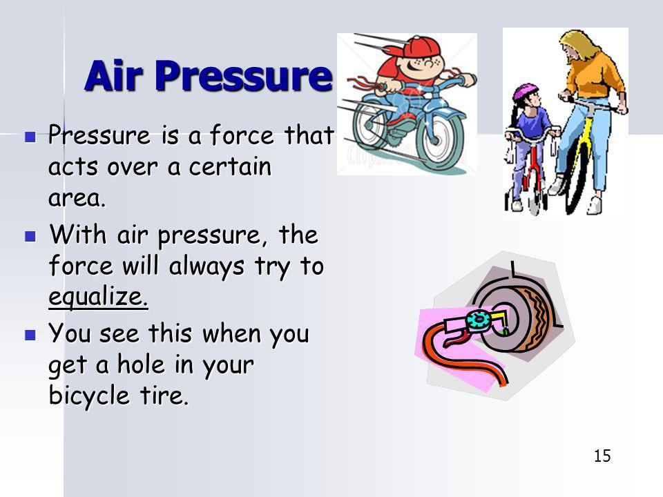Air Pressure Pressure is a force that acts over a certain area.