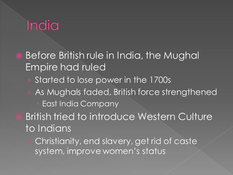 India Before British rule in India, the Mughal Empire had ruled