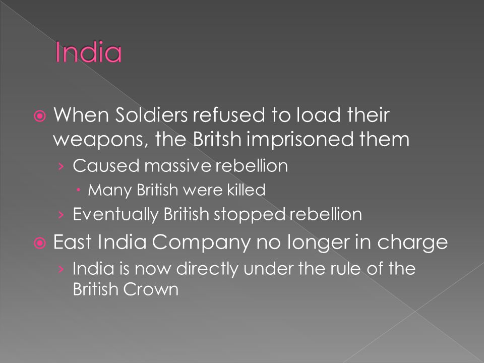 India When Soldiers refused to load their weapons, the Britsh imprisoned them. Caused massive rebellion.