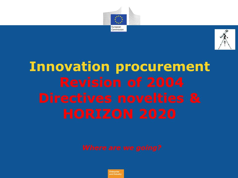 Innovation procurement Revision of 2004 Directives novelties & HORIZON 2020 Where are we going