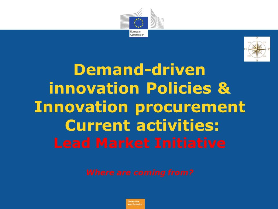 Demand-driven innovation Policies & Innovation procurement Current activities: Lead Market Initiative Where are coming from
