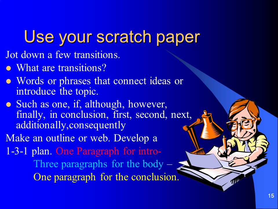 Use your scratch paper Jot down a few transitions.