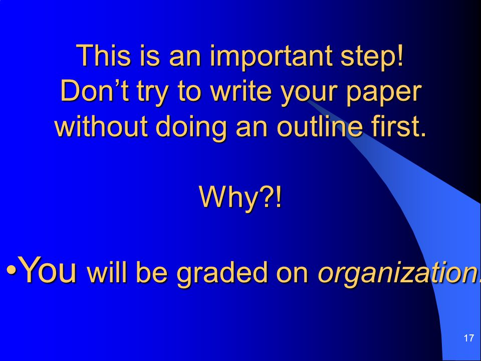 You will be graded on organization.