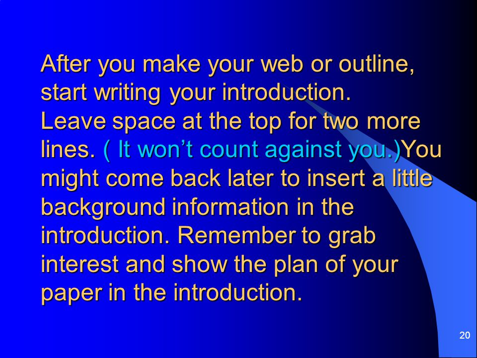 After you make your web or outline, start writing your introduction