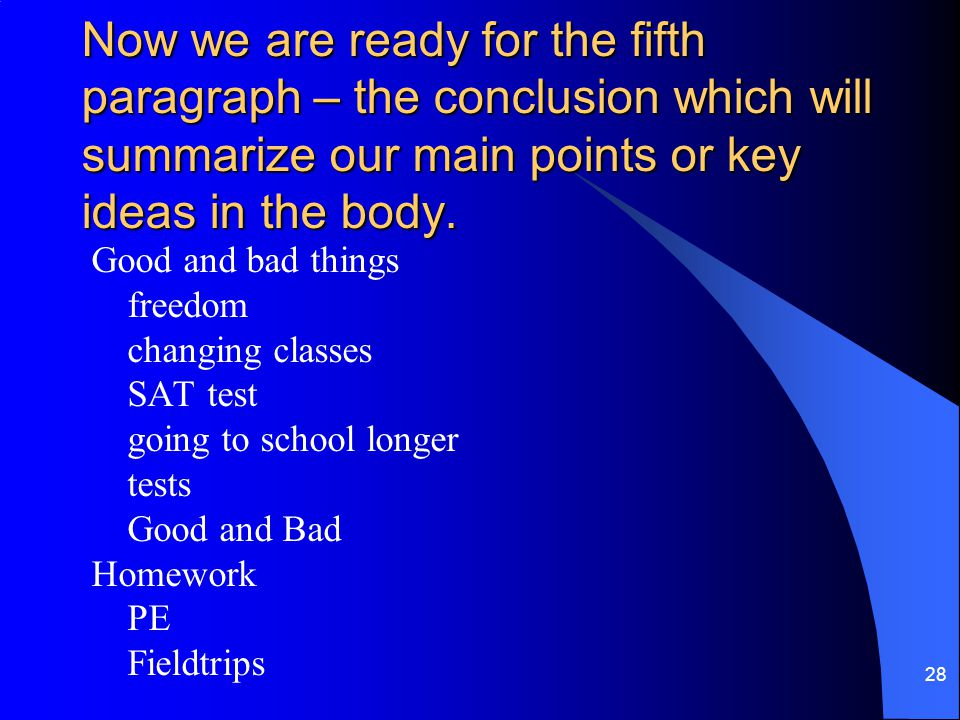 Now we are ready for the fifth paragraph – the conclusion which will summarize our main points or key ideas in the body.