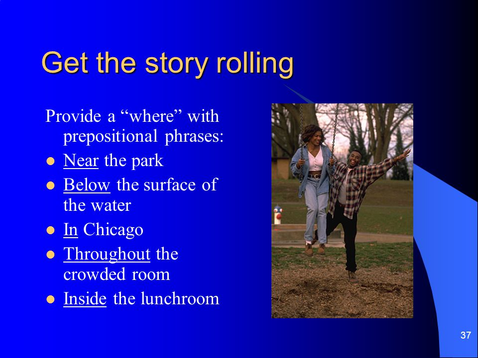 Get the story rolling Provide a where with prepositional phrases: