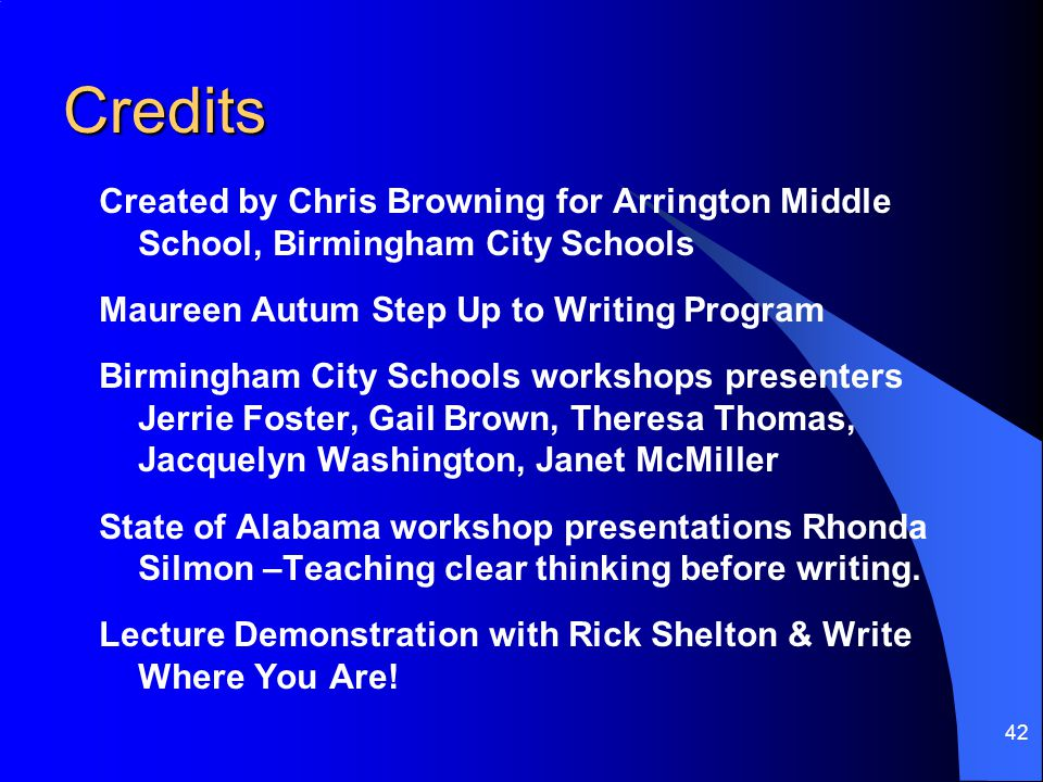Credits Created by Chris Browning for Arrington Middle School, Birmingham City Schools. Maureen Autum Step Up to Writing Program.