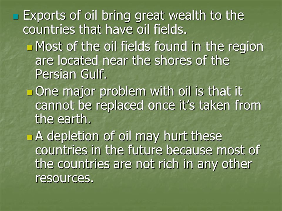 Exports of oil bring great wealth to the countries that have oil fields.