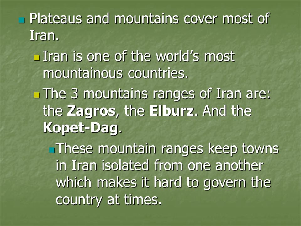 Plateaus and mountains cover most of Iran.