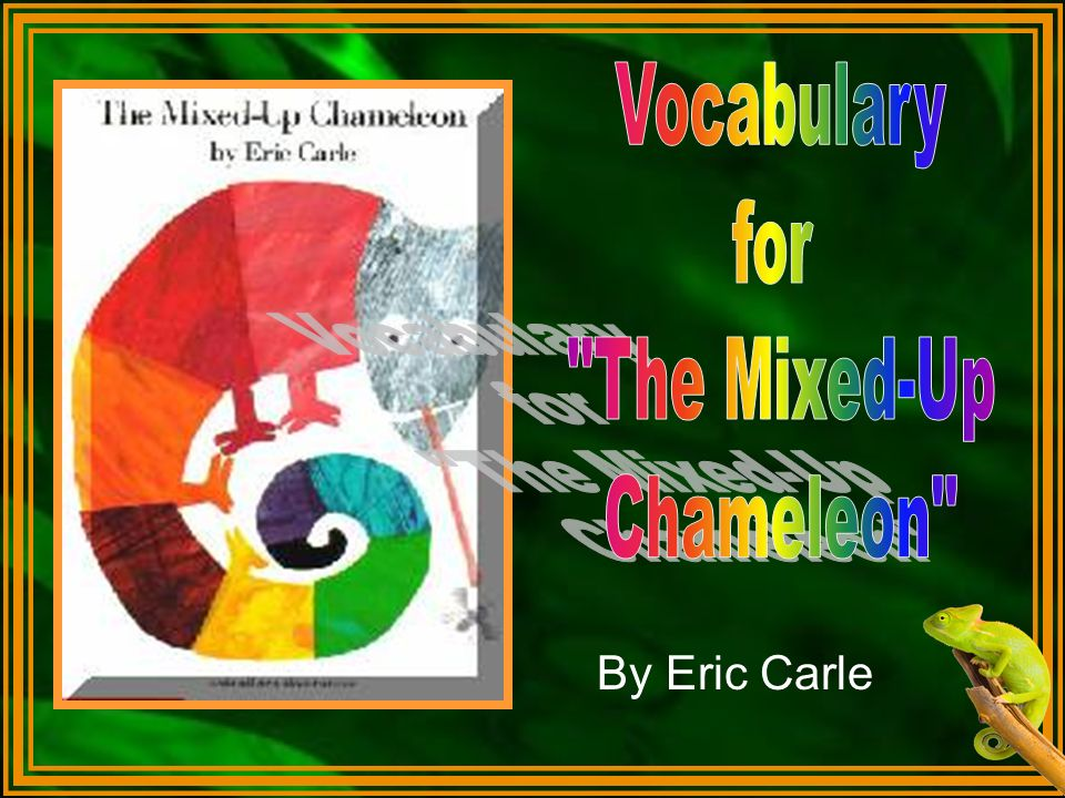 Vocabulary for The Mixed-Up Chameleon By Eric Carle
