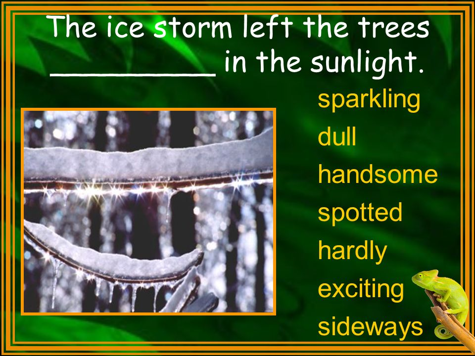 The ice storm left the trees _________ in the sunlight.