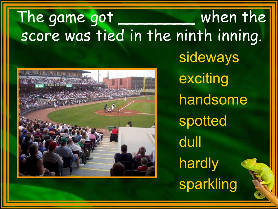 The game got ________ when the score was tied in the ninth inning.