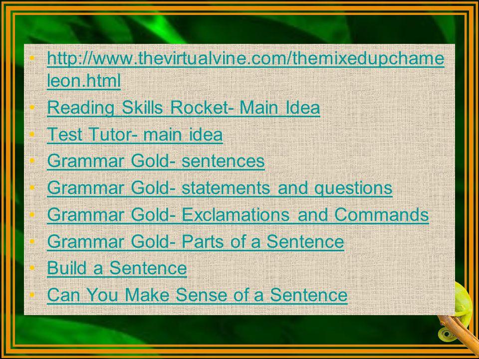 http://www.thevirtualvine.com/themixedupchameleon.html Reading Skills Rocket- Main Idea Test Tutor- main idea