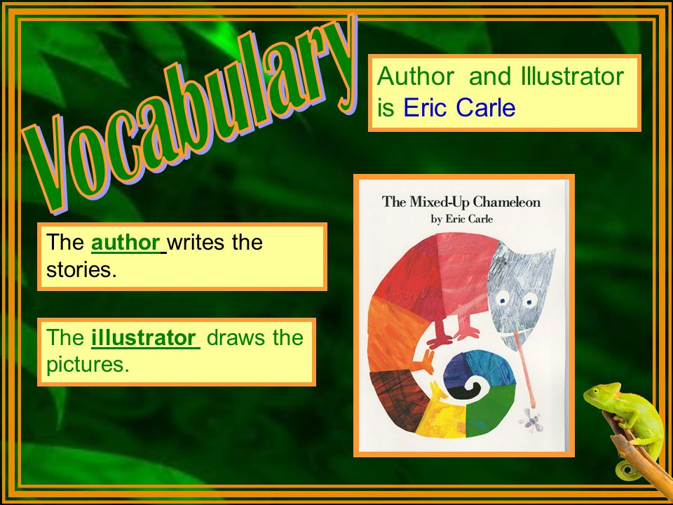 Vocabulary Author and Illustrator is Eric Carle