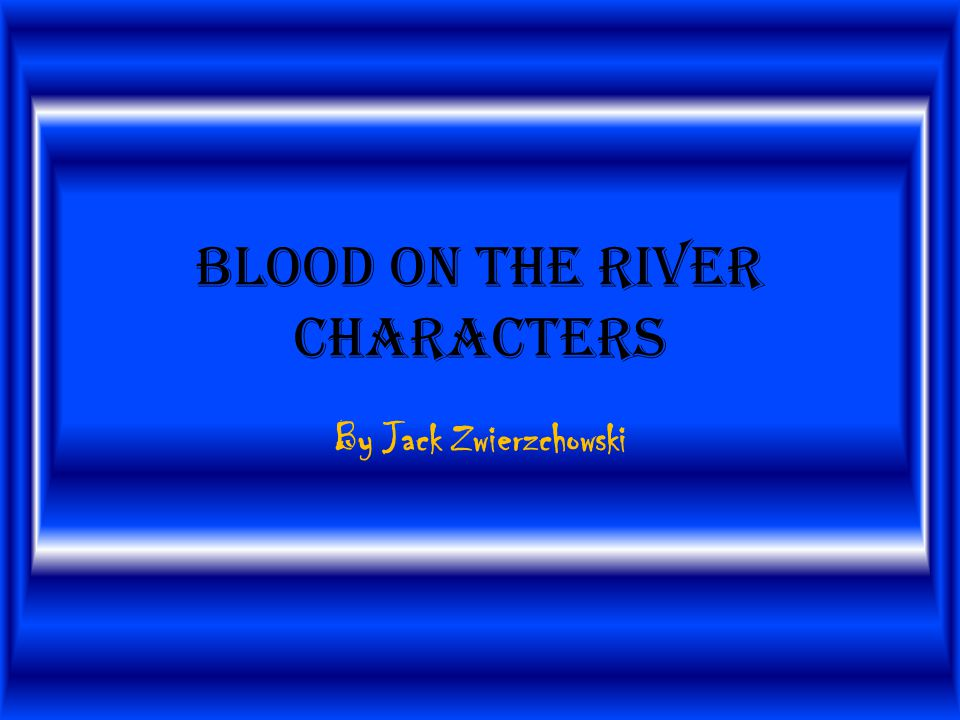Blood on the River Characters