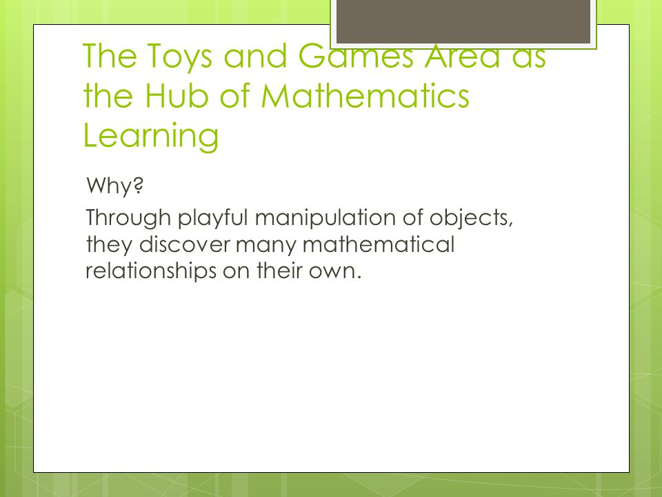 The Toys and Games Area as the Hub of Mathematics Learning