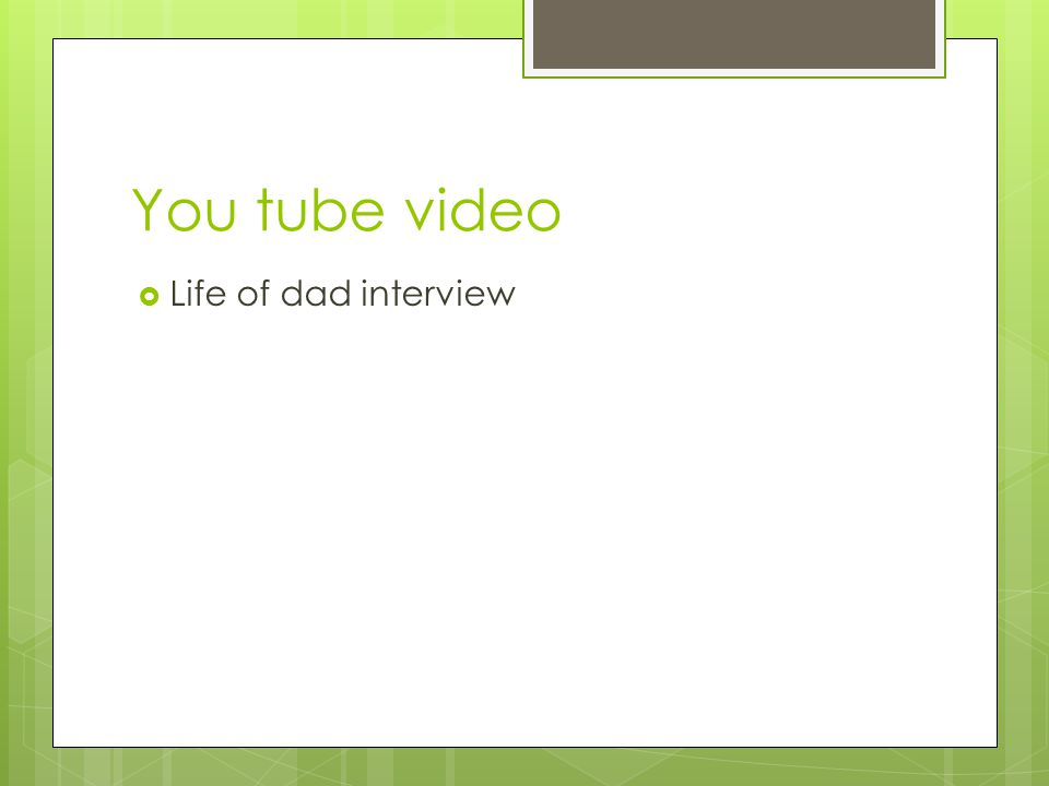 You tube video Life of dad interview