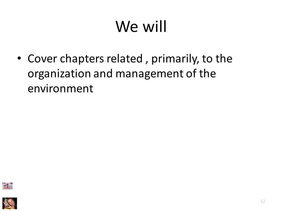 We will Cover chapters related , primarily, to the organization and management of the environment
