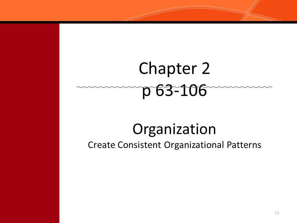 Chapter 2 p 63-106 Organization Create Consistent Organizational Patterns