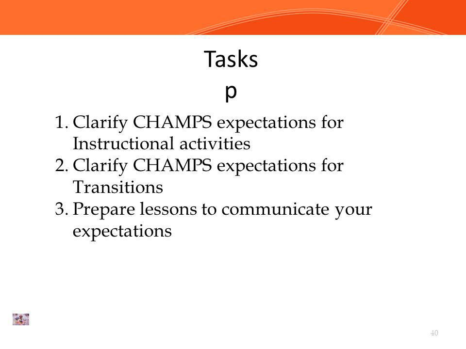 Tasks p Clarify CHAMPS expectations for Instructional activities