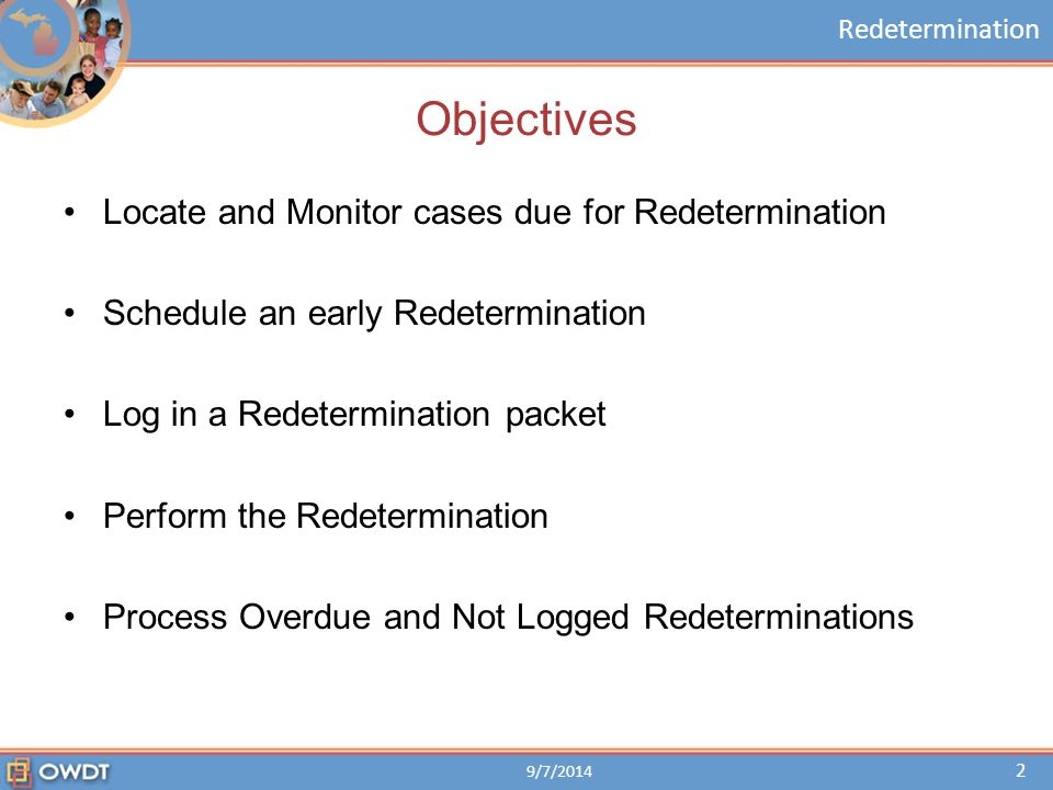Objectives Locate and Monitor cases due for Redetermination