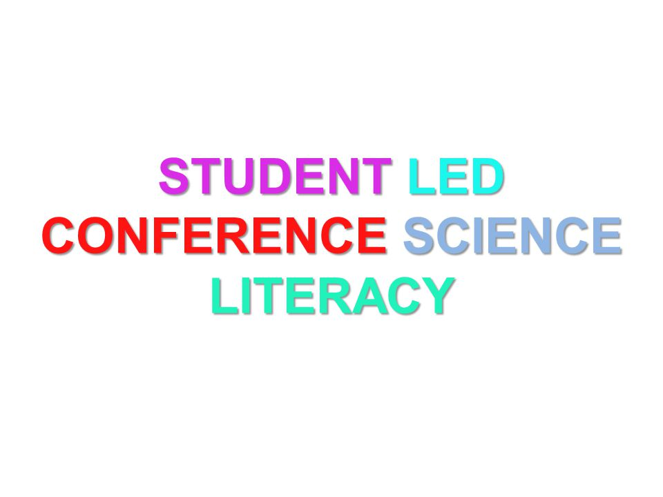 STUDENT LED CONFERENCE SCIENCE LITERACY