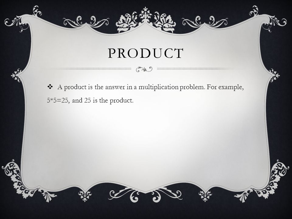 Product A product is the answer in a multiplication problem.
