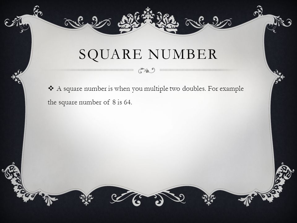 Square number A square number is when you multiple two doubles.