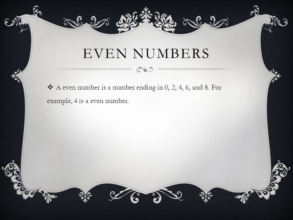 Even numbers A even number is a number ending in 0, 2, 4, 6, and 8.
