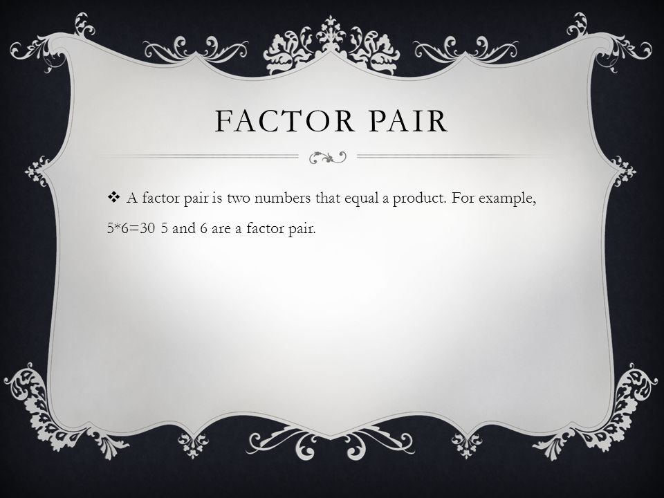 Factor pair A factor pair is two numbers that equal a product.
