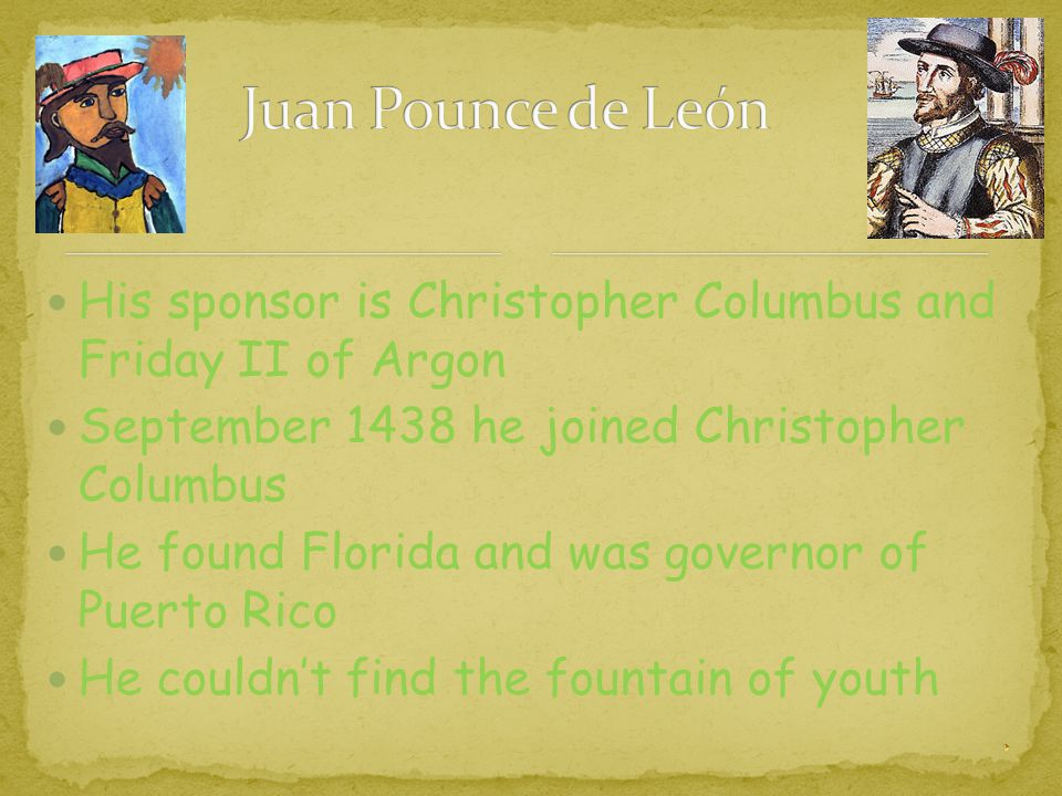 Juan Pounce de León His sponsor is Christopher Columbus and Friday II of Argon. September 1438 he joined Christopher Columbus.