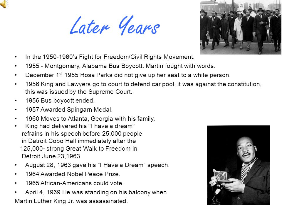 Later Years In the 's Fight for Freedom/Civil Rights Movement Montgomery, Alabama Bus Boycott. Martin fought with words.
