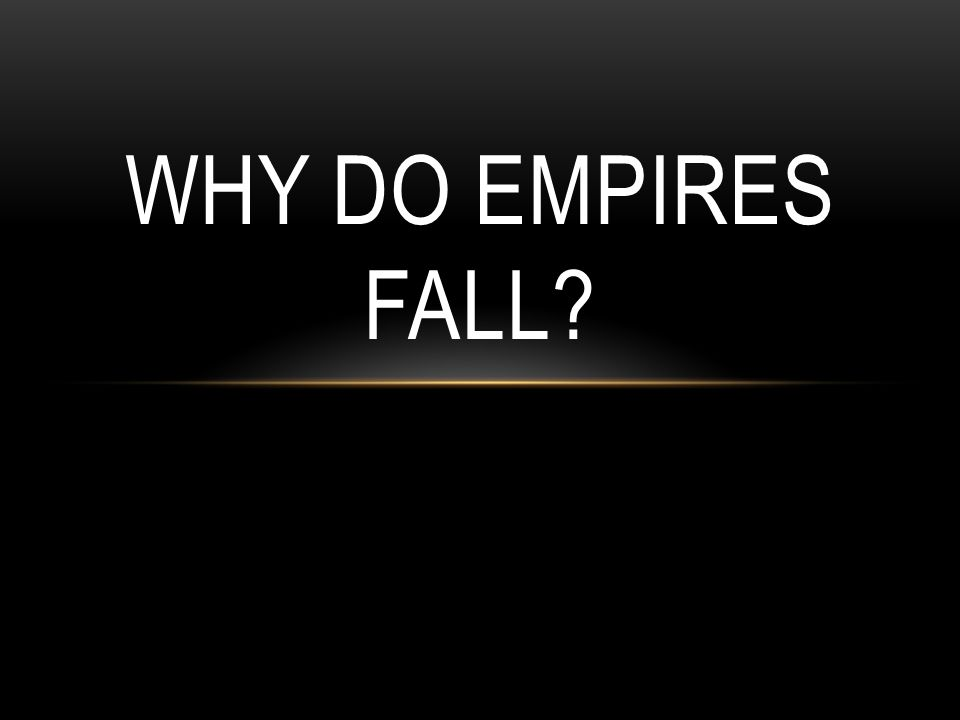 Why do Empires Fall