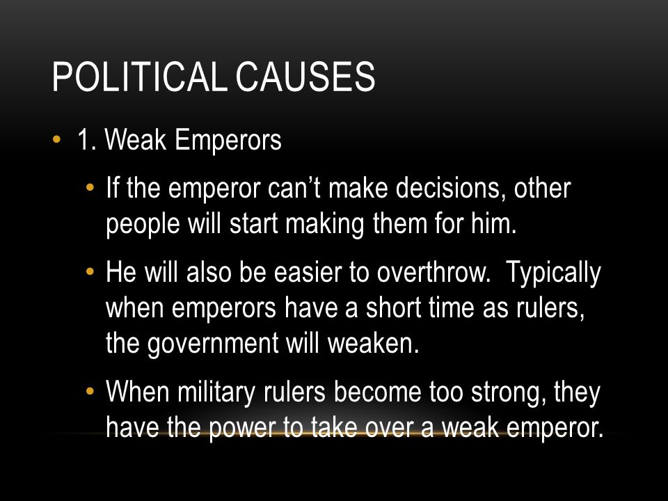 Political causes 1. Weak Emperors